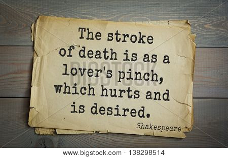 English writer and dramatist William Shakespeare quote. The stroke of death is as a lover's pinch, which hurts and is desired.