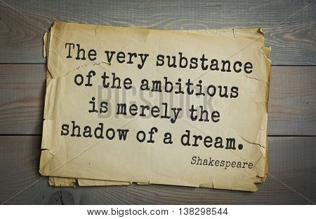 English writer and dramatist William Shakespeare quote. The very substance of the ambitious is merely the shadow of a dream.