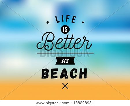 Life is better at beach. Creative, romantic, inspirational quote. Vector graphic text design for greeting cards, t-shirts, posters and banners. Trendy typography.