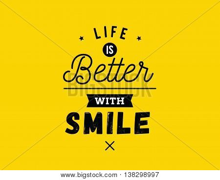 Life is better with smile. Creative, romantic, inspirational quote. Vector graphic text design for greeting cards, t-shirts, posters and banners. Trendy typography.