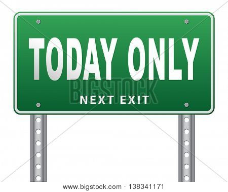today only sign limited and exclusive time offer road sign, 3D illustration, isolated, on white