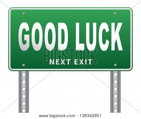 Good luck or fortune, best wishes wish you the best of luck, road sign billboard. 3D illustration, isolated, on white