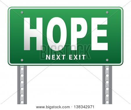 Hope bright future hopeful and belief for the best optimism optimistic faith and confidence, road sign billboard. 3D illustration, isolated, on white