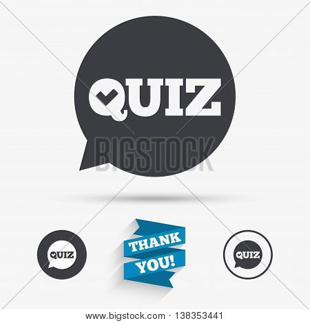 Quiz check in speech bubble sign icon. Questions and answers game symbol. Flat icons. Buttons with icons. Thank you ribbon. Vector