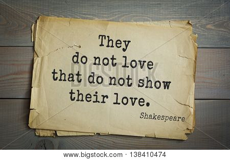 English writer and dramatist William Shakespeare quote. They do not love that do not show their love.