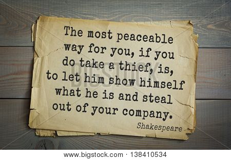 English writer and dramatist William Shakespeare quote. The most peaceable way for you, if you do take a thief, is, to let him show himself what he is and steal out of your company.