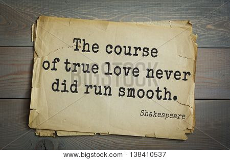English writer and dramatist William Shakespeare quote. The course of true love never did run smooth.