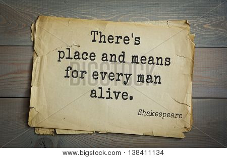 English writer and dramatist William Shakespeare quote. There's place and means for every man alive.