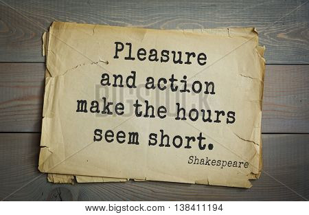 English writer and dramatist William Shakespeare quote. Pleasure and action make the hours seem short.