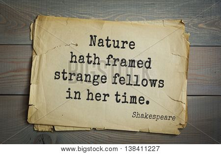 English writer and dramatist William Shakespeare quote. Nature hath framed strange fellows in her time.