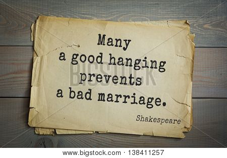 English writer and dramatist William Shakespeare quote. Many a good hanging prevents a bad marriage.