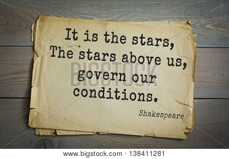 English writer and dramatist William Shakespeare quote. It is the stars, The stars above us, govern our conditions.