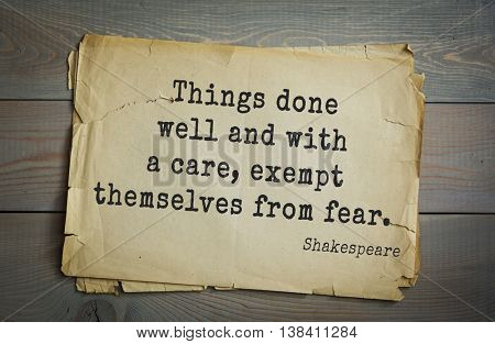 English writer and dramatist William Shakespeare quote. Things done well and with a care, exempt themselves from fear.