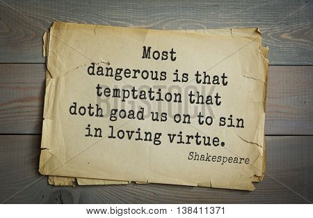 English writer and dramatist William Shakespeare quote. Most dangerous is that temptation that doth goad us on to sin in loving virtue.