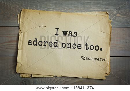 English writer and dramatist William Shakespeare quote. I was adored once too.