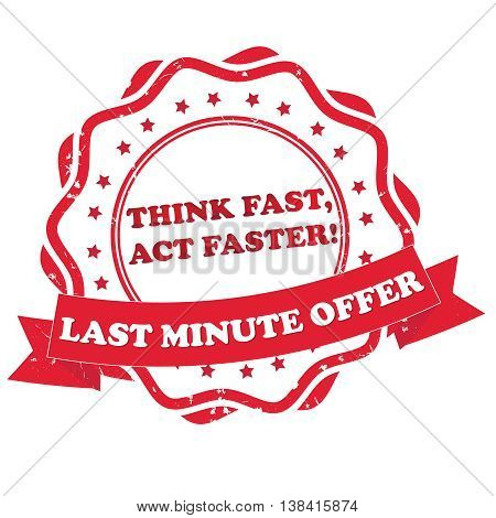 Last minute offer. Think fast, act faster - red grunge label / stamp. Print colors used