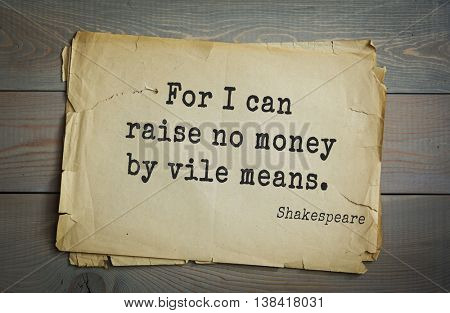 English writer and dramatist William Shakespeare quote.  For I can raise no money by vile means.
