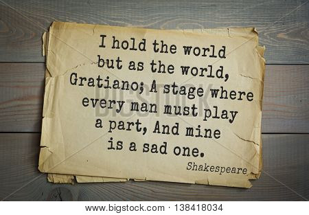 English writer and dramatist William Shakespeare quote. I hold the world but as the world, Gratiano; A stage where every man must play a part, And mine is a sad one.