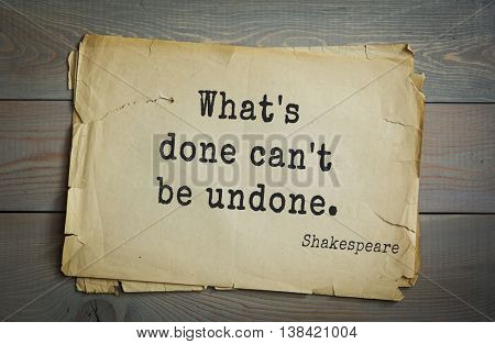 English writer and dramatist William Shakespeare quote. What's done can't be undone.