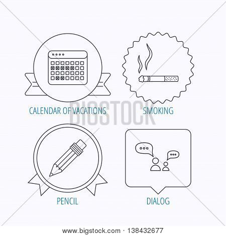Dialogue, pencil and smoking icons. Vacation calendar linear sign. Award medal, star label and speech bubble designs. Vector