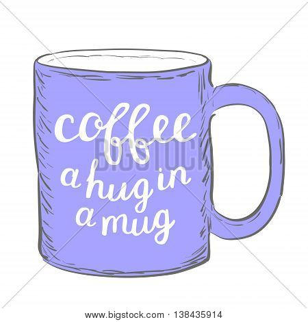 Coffee. A hug in a mug. Brush hand lettering. Handwritten words on a sample mug. Great for mugs, posters, home decor and more.