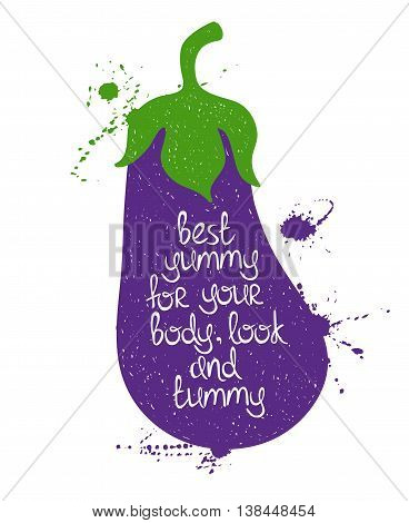 Hand drawn illustration of isolated colorful eggplant silhouette on a white background. Typography poster with creative poetic quote inside - best yummy for your body look and tummy.