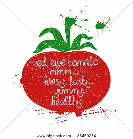Hand drawn illustration of isolated colorful tomato silhouette on a white background. Typography poster with creative poetic quote inside - red ripe tomato mmm... fancy tasty yummy healthy.