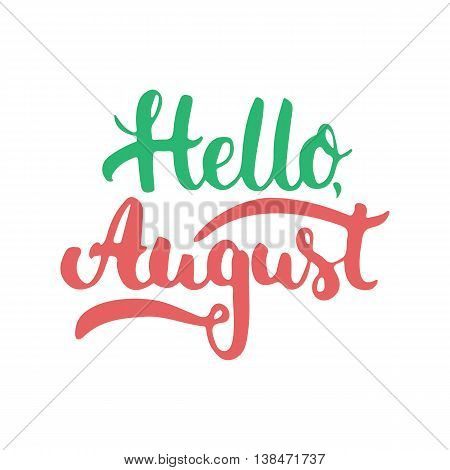 Hand drawn typography lettering phrase Hello august isolated on the white background. Fun calligraphy for greeting and invitation card or t-shirt print design