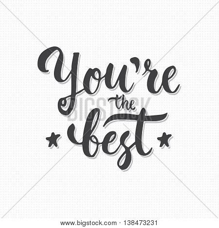 You are the Best - hand drawn lettering phrase, isolated on the gray crosses background. Fun brush ink text inscription for photo overlays, typography greeting card or print, flyer, poster design