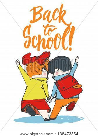Two pupils, boy and girl running to school holding hands. Hand drawn lettering phrase Back to school. Vector illustration