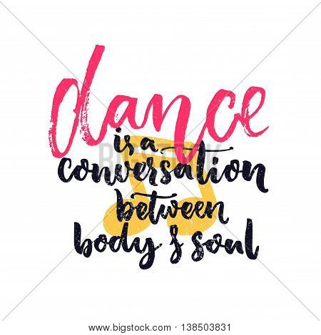 Dance is a conversation between body and soul. Inspiration quote about dancing. Dancers classes wall art decoration with hand lettering.