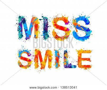 Miss smile. Vector watercolor splash paint inscription