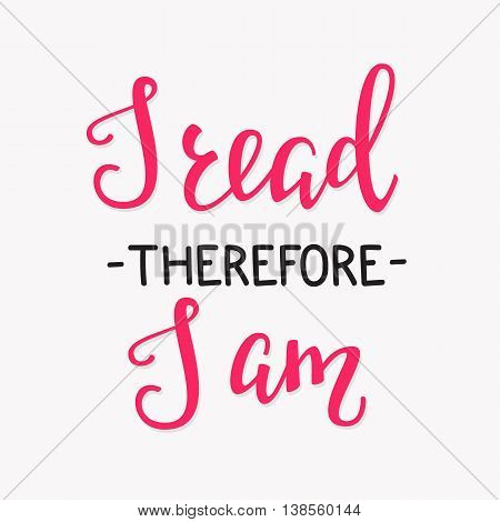 I read Therefore I am. Positive quote lettering. Calligraphy postcard or poster graphic design typography element. Hand written vector sign.