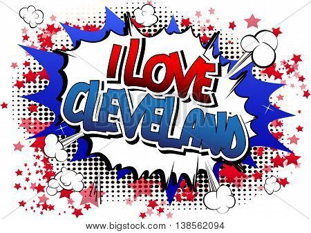 I Love Cleveland - Comic book style word.