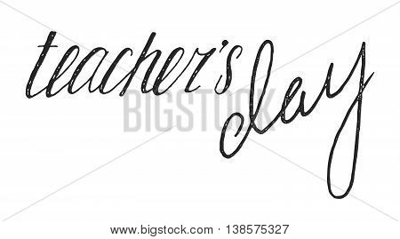 Teachers day handwriting grunge inscription on white background. Calligraphy lettering design element for greeting cards, banners, posters, invitations, postcards. Vector illustration.