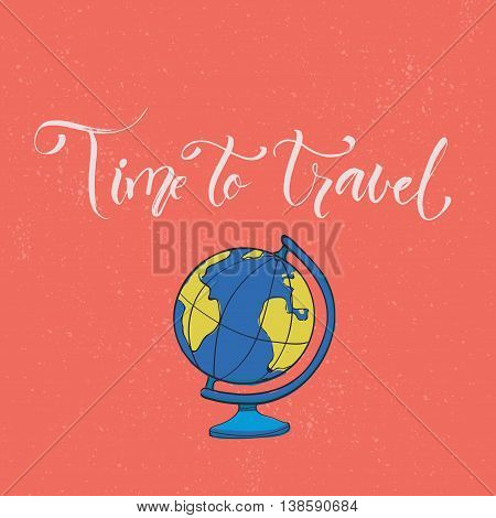 Time to travel. Inspiration slogan with earth globe illustration. Vector card design.