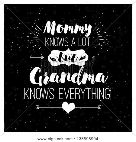 Vector quote - mommy knows a lot. But grandma knows everything. Grandparents gift. Happy grandparents day card. ideal for printing on t-shirts, cups and other gifts