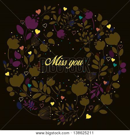 Brown floral ring. Miss you - yellow inscription. Graceful brown flowers and plants. Watercolor dark background. Yellow blue and red hearts. Vintage romantic card. illustration.