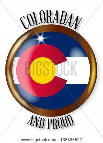 Colorado state flag button with a gold metal circular border over a white background with the text Coloradan and Proud