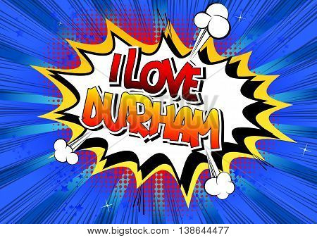 I Love Durham - Comic book style word.