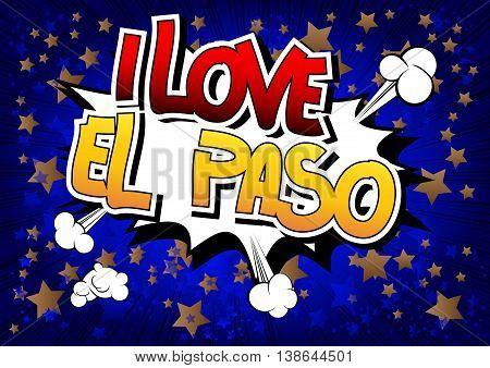 I Love El Paso - Comic book style word.