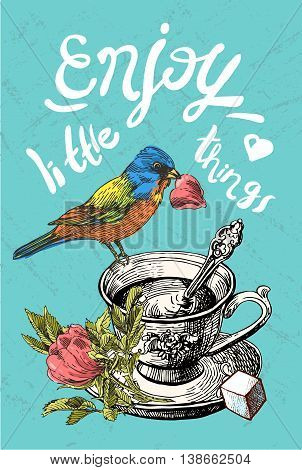 Beautiful hand drawn vector illustration cup of tea whis a bird. motivating phrase enjoy little things. Sketch style.