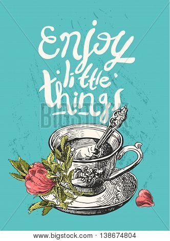 Beautiful hand drawn vector illustration cup of tea whis a flower. motivating phrase enjoy little things. Sketch style.