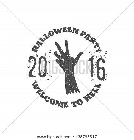 Halloween party label template with zombie hand and typography elements. Vector text - welcome to hell 2016. Retro grunge patch for scary holiday celebration. Print on t shirt, tee and other identity.