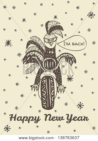 2017 Happy New Year greeting card with hand drawn Rooster riding on a motorcycle and text 'I'm back'. Vector hand drawn illustration of Rooster on beige background.