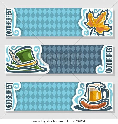 Vector logo ticket invitation for oktoberfest, 3 isolated flat horizontal banners: pint beer mug, cup; grill sausages. Bavarian Oktoberfest pattern flag, blue rhombus. Tyrolean hat, autumn maple leaf