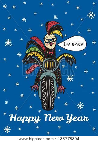 2017 Happy New Year greeting card with hand drawn Rooster riding on a motorcycle and text 'I'm back'. Vector hand drawn illustration of Rooster on dark blue background.