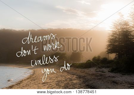 Dreams Do Not Work Unless You Do Message