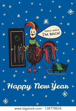2017 Happy New Year greeting card with hand drawn Rooster knocking at the door 'I'm back'. Vector hand drawn illustration of Rooster on dark blue background.