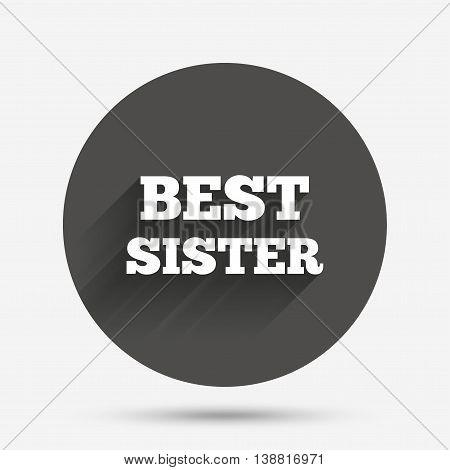 Best sister sign icon. Award symbol. Circle flat button with shadow. Vector